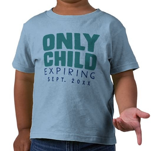 Custom ONLY CHILD Expiring [YOUR Date Here] T-shirts.