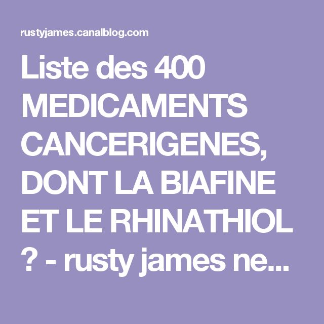 Liste des 400 MEDICAMENTS CANCERIGENES, DONT LA BIAFINE ET LE RHINATHIOL ? - rusty james news