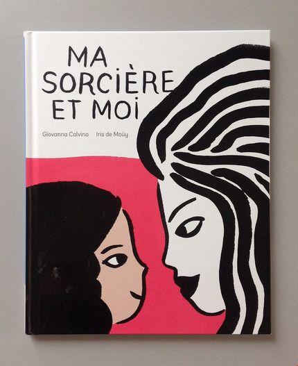 Iris de Moüy & De Giovanna Calvino - Ma Sorcière et Moi  Editions Gallimard Tiphaine-illustration   #witch #children's books