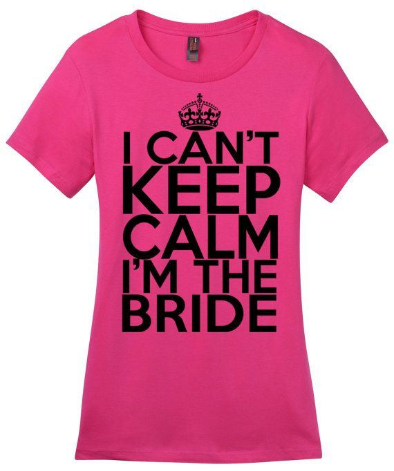 I cant Keep Calm Im The Bride Women's T Shirt Bride Shirt ...