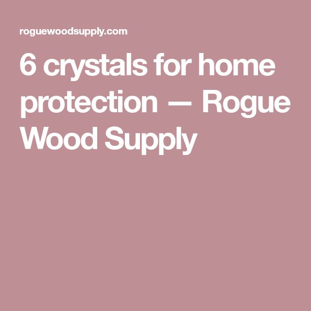 6 crystals for home protection — Rogue Wood Supply