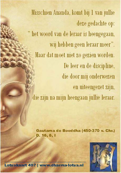 Vlak voor zijn sterven gaf Gautama de Boeddha zijn naaste leerling en 'secretaris' Ananda aan, dat er geen erfopvolging bestaat. De leer zelf (dharma) zou de leidende rol gaan spelen en geen enkele leraar zal die plaats hoeven, kunnen of mogen innemen. http://www.dharma-lotus.nl/lotuskaarten.asp