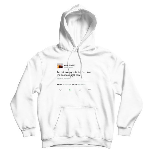 I M Not Even Gon Lie To You Kanye West Tweet Hoodie Unisex Hoodies Kanye West Print Clothes