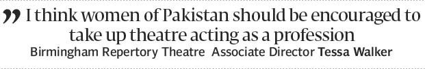 There is a shortage of female theatre artists in Pakistan: British director Tessa Walker - The...
