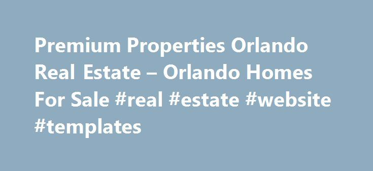 Premium Properties Orlando Real Estate – Orlando Homes For Sale #real #estate #website #templates http://real-estate.remmont.com/premium-properties-orlando-real-estate-orlando-homes-for-sale-real-estate-website-templates/  #orlando florida real estate # Premium Properties Real Estate Services, Orlando, FL 407-380-2800 Premium Central Florida Real Estate and Homes For Sale If you're thinking of buying or selling a home in Central Florida, you've come to the right place! The brokers and agents…