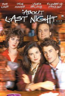 About Last Night... (1986) - Rob Lowe, Demi Moore, James Belushi, Elizabeth Perkins
