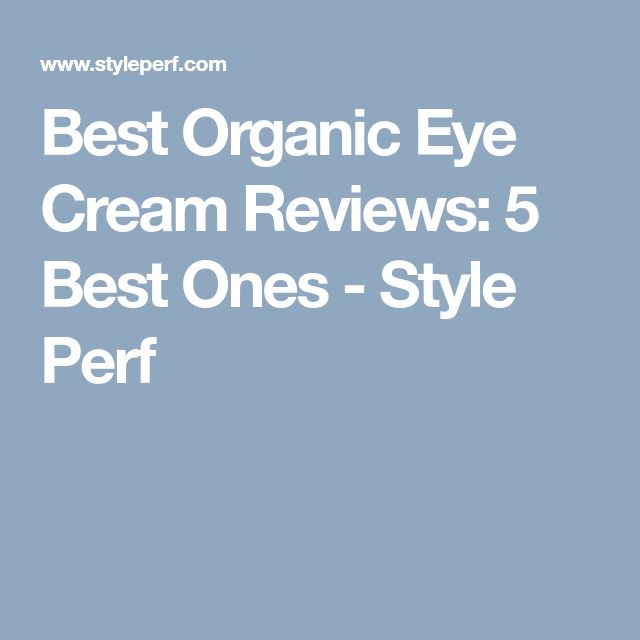 Best Organic Eye Cream Reviews: 5 Best Ones - Style Perf
