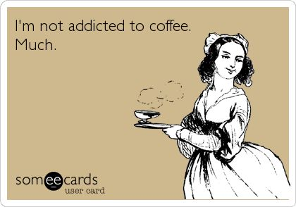 Funny Confession Ecard: I'm not addicted to coffee. Much.