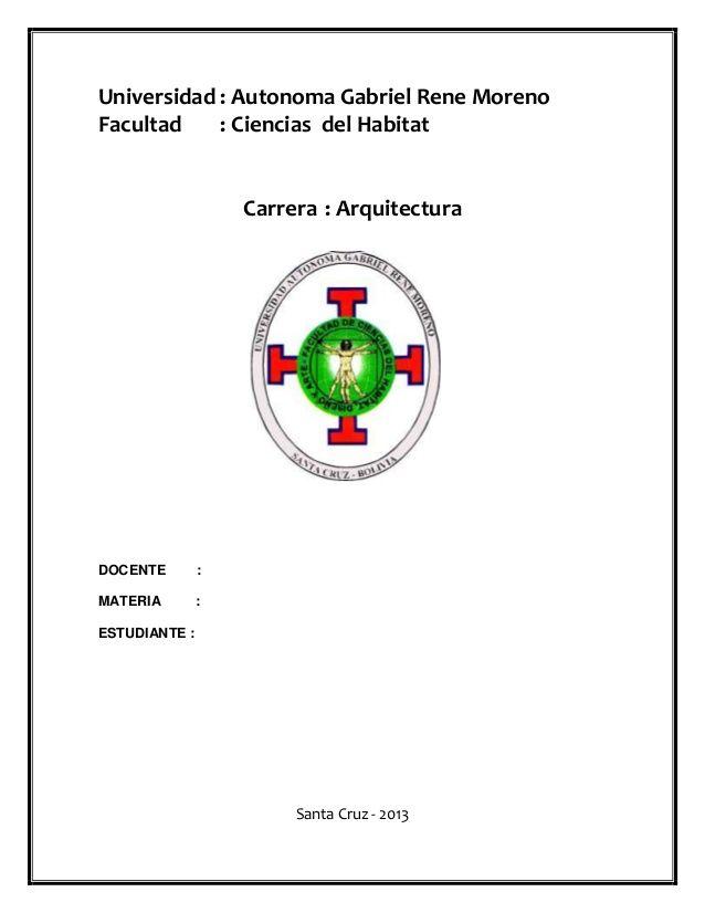 Universidad : Autonoma Gabriel Rene Moreno   Facultad : Ciencias del Habitat   Carrera : Arquitectura   DOCENTE :   MATERIA : ...