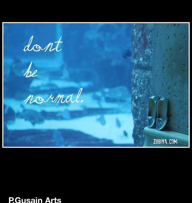 Don't be normal quote Www.zubiya.com