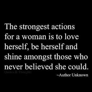 The strongest actions for a woman is to love herself. Inspiring quotes