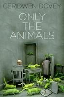 Only the animals - Ceridwen Dovey | Find it @ Radford Library F DOV