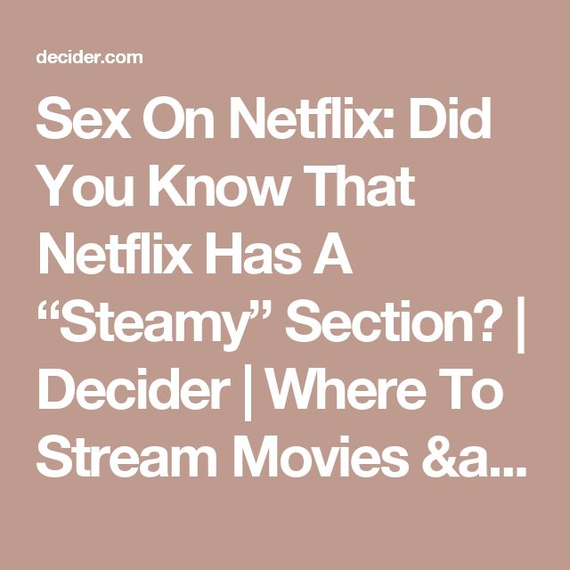 "Sex On Netflix: Did You Know That Netflix Has A ""Steamy"" Section? 