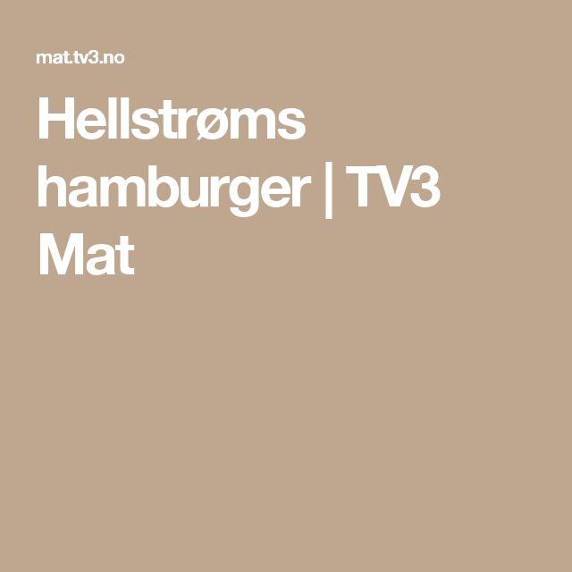 Hellstrøms hamburger | TV3 Mat