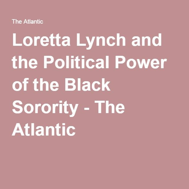Loretta Lynch and the Political Power of the Black Sorority - The Atlantic