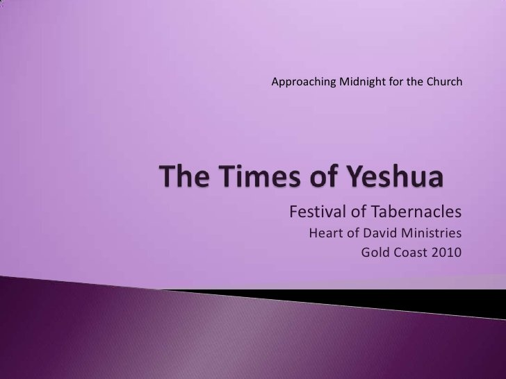The Times of Yeshua  - Succot, Gold Coast by Circumcised Heart Fellowship, via Slideshare