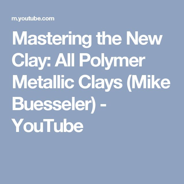 Mastering the New Clay: All Polymer Metallic Clays (Mike Buesseler) - YouTube