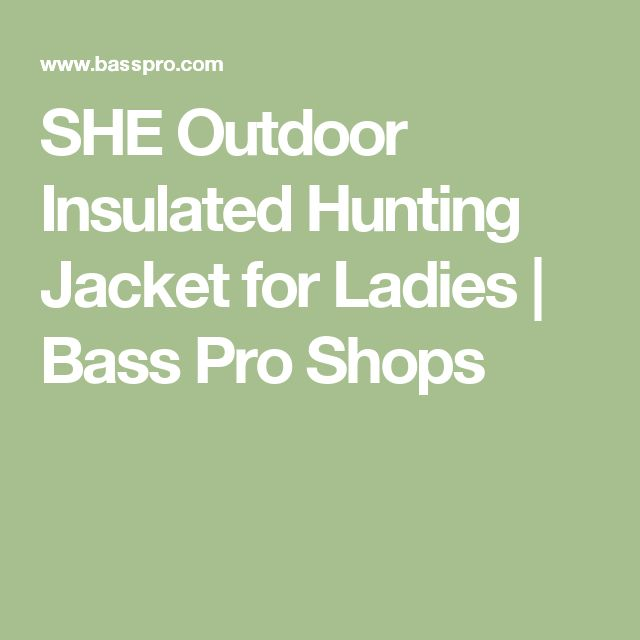 SHE Outdoor Insulated Hunting Jacket for Ladies | Bass Pro Shops