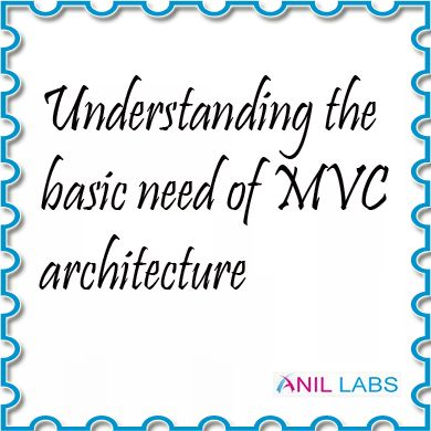 Understanding the basic need of MVC architecture