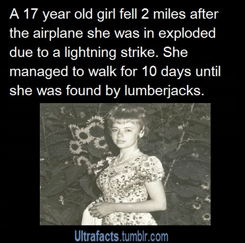 """ultrafacts: """"Juliane Koepcke was the sole survivor of LANSA Flight 508. The airplane was struck by lightning during a severe thunderstorm and broke up in mid-air, disintegrating at 3.2 km (10,000 ft)...."""