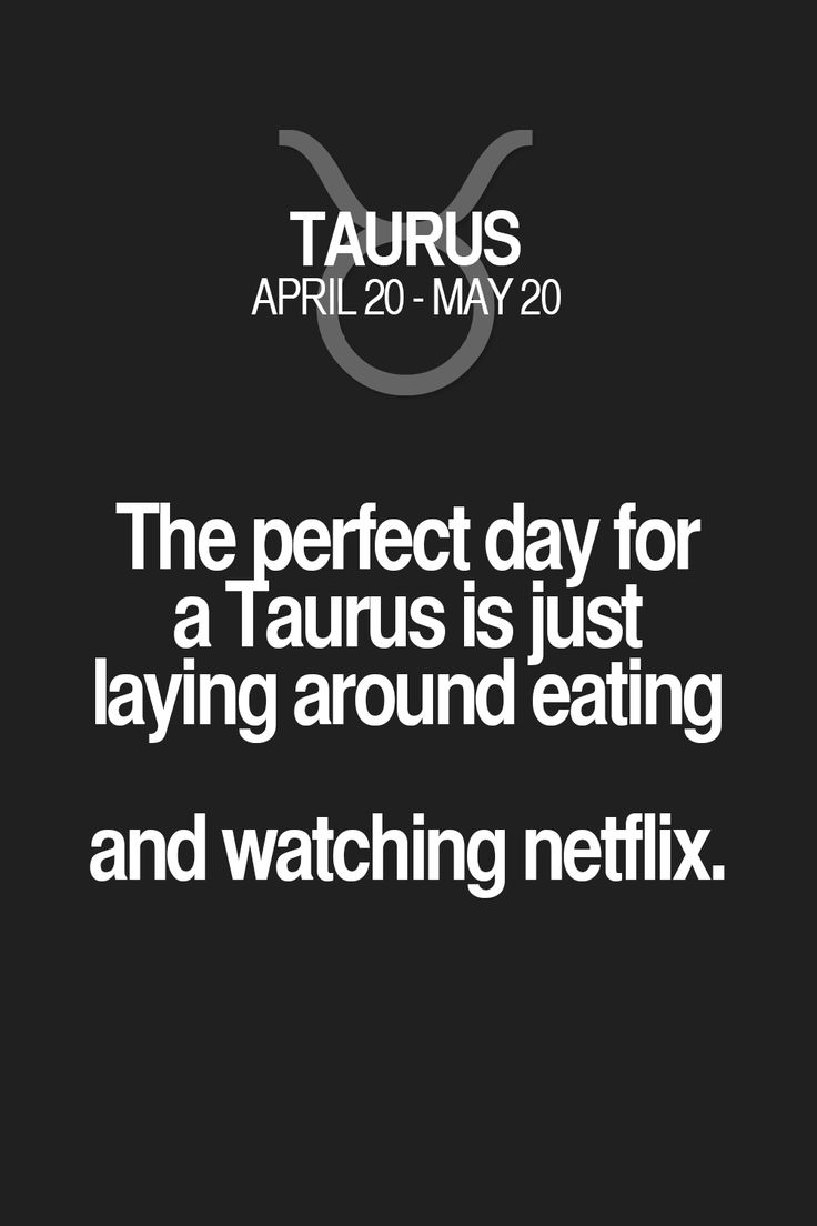 Thej)erfect day for a Taurus is just laying around eating and watching nefflix. Taurus | Taurus Quotes | Taurus Horoscope | Taurus Zodiac Signs