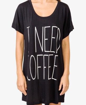 I Need Coffee nightdressshirt. The perfect thing to wake up in! Ashley................!