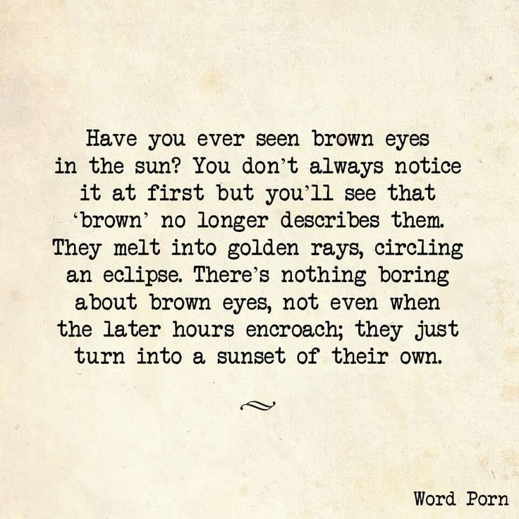 Lose yourself in some awesome brown eyes...