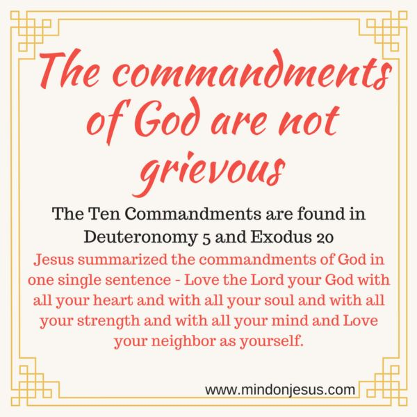 The commandments of God are not grievous. Deuteronomy 5 and Exodus 20