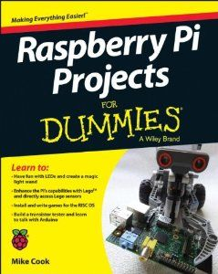 Coming July 2014: (but just for dummies) Raspberry Pi Projects For Dummies: Mike Cook: 9781118766699: Amazon.com: Books