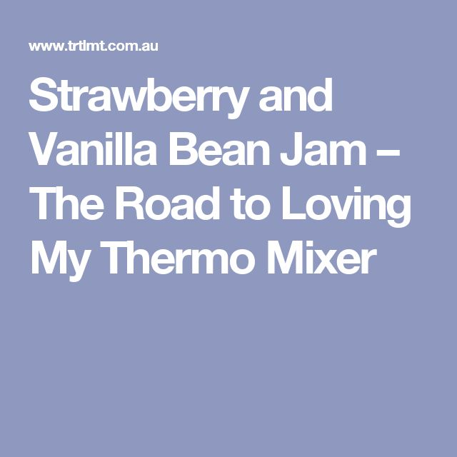 Strawberry and Vanilla Bean Jam – The Road to Loving My Thermo Mixer