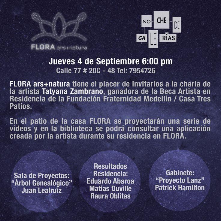 Invitación a la charla de Tatyana Zambrano el jueves 4 de septiembre, 6:00 p.m. en la programación de la #NochedeGalerias. En FLORA se expondrán videos de esta artista colombiana y una aplicación que Zambrano desarrolló durante su residencia en FLORA gracias a la Beca Artista en Residencia de la Fundación Fraternidad Medellín y Casa Tres Patios.