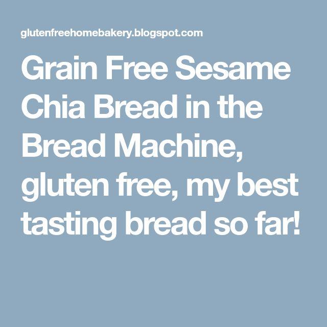 Grain Free Sesame Chia Bread in the Bread Machine, gluten free, my best tasting bread so far!