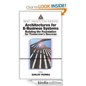 Architectures for E-Business Systems: Building the Foundation for Tomorrow's Success (Best Practices) Architectures for E-Business Systems: Building the Foundation for Tomorrow's Success (Best Practices)   http://www.amazon.com/gp/product/B002KKCU92/ref=as_li_ss_tl?ie=UTF8=1789=390957=B002KKCU92=as2=onthemonewi0b-20