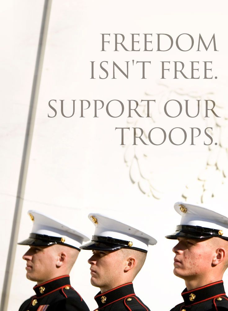 Freedom isn't free. We must support our troops and veterans.