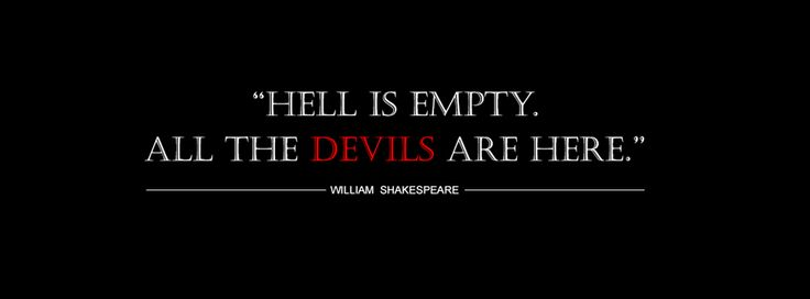 """""""Hell is empty. All the devils are here."""" by William Shakespeare"""