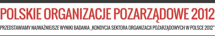 Najnowszy raport dotyczący organizacji pozarządowych w Polsce w 2012. Badanie przeprowadziło Stowarzyszenie Klon/Jawor.