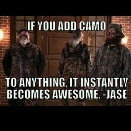 "If you add camo to anything, it instantly becomes awesome. This makes me ""happy happy happy"". // Duck Dynasty"