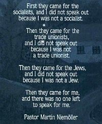 Martin Niemoller.....favorite quote about the hypocrisy of people not standing up for others http://www.history.ucsb.edu/faculty/marcuse/niem.htm