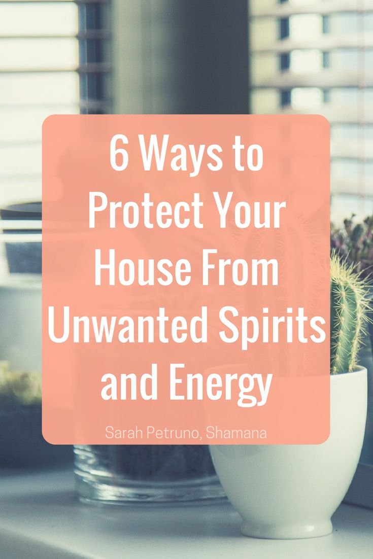 6 Ways To Manage Protect And Get Rid Of Unwanted Spirits Energy In