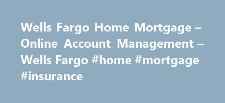 Wells Fargo Home Mortgage – Online Account Management – Wells Fargo #home #mortgage #insurance http://mortgage.nef2.com/wells-fargo-home-mortgage-online-account-management-wells-fargo-home-mortgage-insurance/  #asc mortgage # Loans Serviced by America's Servicing Company ® What is America's Servicing Company? America's Servicing Company (ASC) is a division of Wells Fargo Home Mortgage that services loans for other investors under the America's Servicing Company name. The vast majority of…