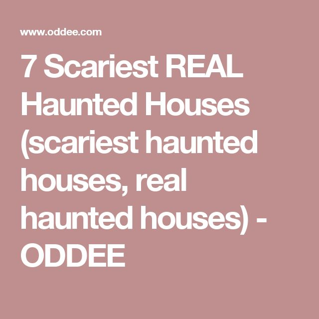 7 Scariest REAL Haunted Houses (scariest haunted houses, real haunted houses) - ODDEE