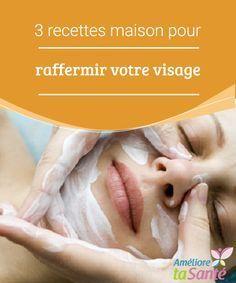 3 recettes maison pour raffermir la peau de votre visage   Nos habitudes de vie, la génétique, et une alimentation équilibrée sont les éléments qui influent le plus sur la fermeté et la santé de notre visage.