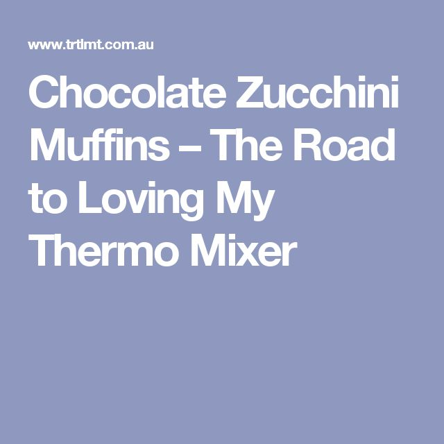 Chocolate Zucchini Muffins – The Road to Loving My Thermo Mixer