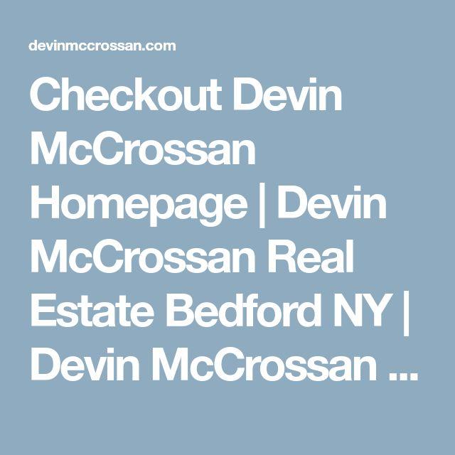 Checkout Devin McCrossan Homepage   Devin McCrossan Real Estate Bedford NY   Devin McCrossan Real Estate Katonah NY http://www.devinmccrossan.com