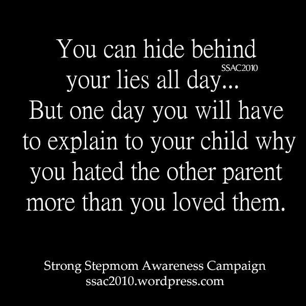 The truth WILL come out and the child will see all of the evidence. They will see how you lied to them and alienated them from their dad and family. Stop Parental Alienation!