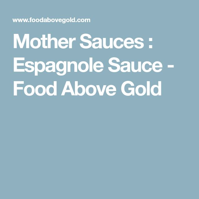 Mother Sauces : Espagnole Sauce - Food Above Gold