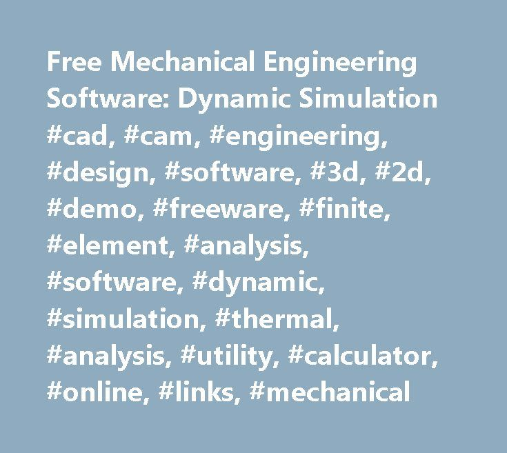 Free Mechanical Engineering Software: Dynamic Simulation #cad, #cam, #engineering, #design, #software, #3d, #2d, #demo, #freeware, #finite, #element, #analysis, #software, #dynamic, #simulation, #thermal, #analysis, #utility, #calculator, #online, #links, #mechanical http://el-paso.nef2.com/free-mechanical-engineering-software-dynamic-simulation-cad-cam-engineering-design-software-3d-2d-demo-freeware-finite-element-analysis-software-dynamic-simulation-ther/  # A free and open source 3D…