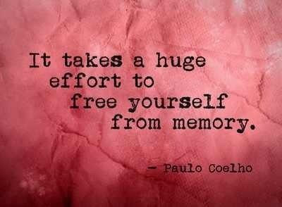 It takes a huge effort to free yourself from memory. (Paulo Coelho)