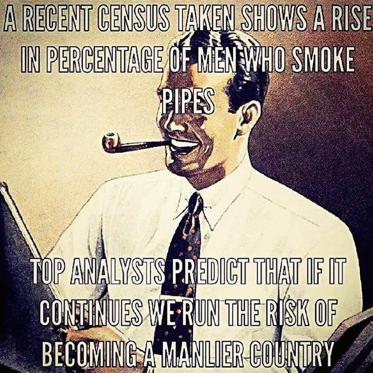 Smoke your pipe!