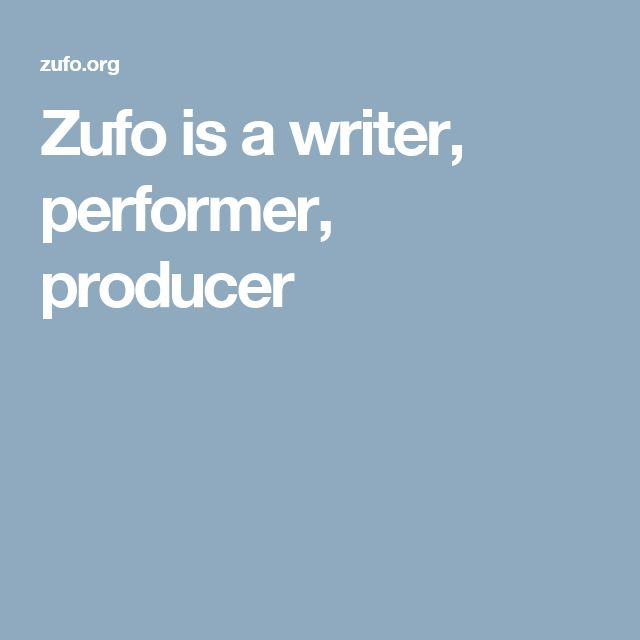 Zufo is a writer, performer, producer
